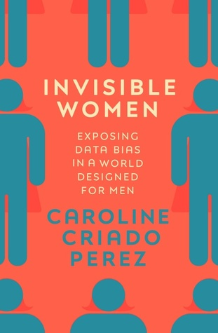 Invisible women : exposing data bias in a world designed for men / Caroline Criado Perez