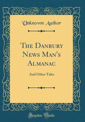 The Danbury News Man's Almanac: And Other Tales (Classic Reprint)