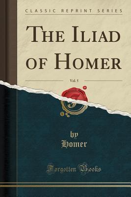 The Iliad of Homer, Vol. 5