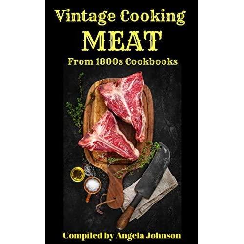 Vintage Cooking: Meat: Preparing, Cooking, and Preserving Meat in