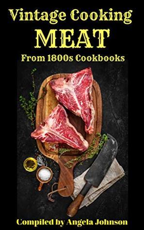 Vintage Cooking: Meat: Preparing, Cooking, and Preserving Meat in