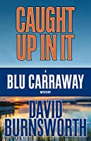 Caught Up In It (Blu Carraway Mysteries #3)