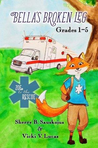 Bella's Broken Leg Grades 1-5 (Zoe to the Rescue) (Volume 1)