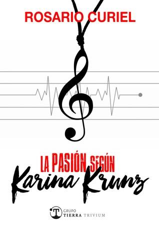 La pasión según Karina Krunz by Rosario Curiel
