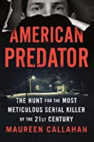 American Predator: The Hunt for the Most Meticulous Serial Killer of the 21st Century