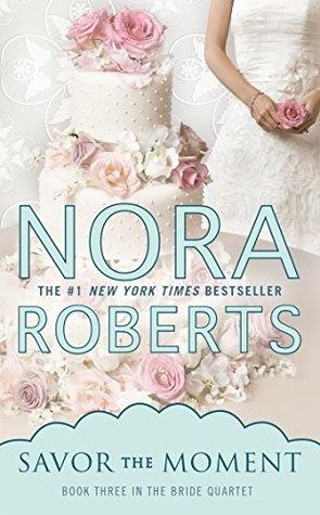 Savor The Moment Bride Quartet 3 By Nora Roberts