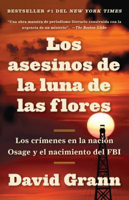Los Asesinos de la Luna de Las Flores: Los Cr�menes En La Naci�n Osage Y El Nacimiento del FBI
