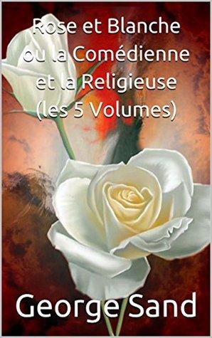 Rose et Blanche ou la Comédienne et la Religieuse by George Sand