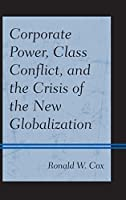 Corporate Power, Class Conflict, and the Crisis of the New Globalization