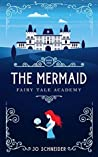The Mermaid: A Little Mermaid Retelling (Fairy Tale Academy, #1)