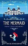 The Mermaid: A Little Mermaid Retelling (Fairy Tale Academy, #1)