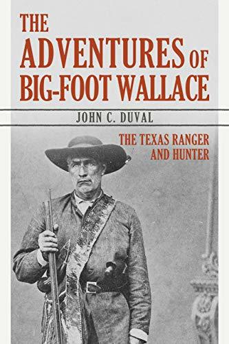 The Adventures of Big-Foot Wallace The Texas Ranger and Hunter