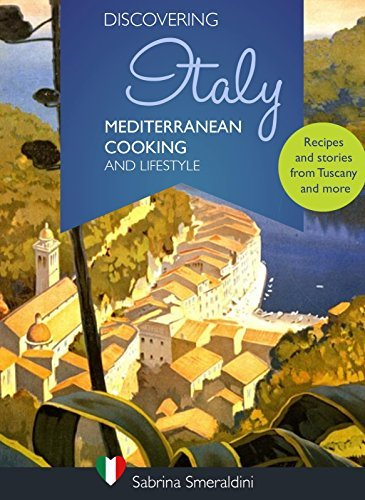 Discovering Italy - Mediterranean Cooking and Lifestyle Recipes and storiesy and more