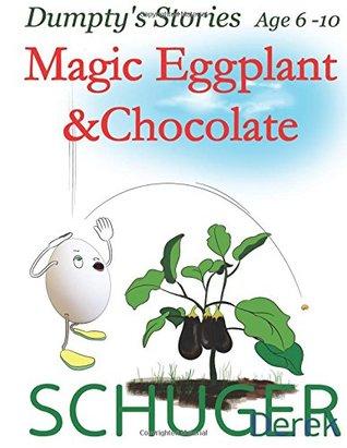 Dumpty's Stories, Magic Eggplant and Chocolate (Dumpty Stories) (Volume 1) Derek Schuger, Joshua Schuger