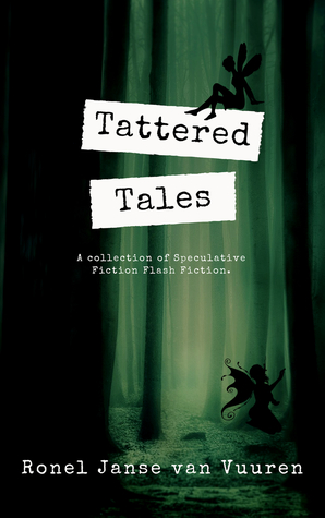 Tattered Tales: A collection of Speculative Fiction Flash Fiction (Faery Tales, #4)