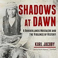 Shadows at Dawn: A Borderlands Massacre and the Violence of History