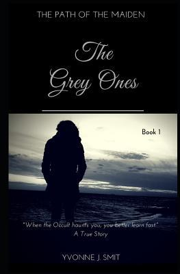 The Grey Ones: Book 1 of the Path of the Maiden Series