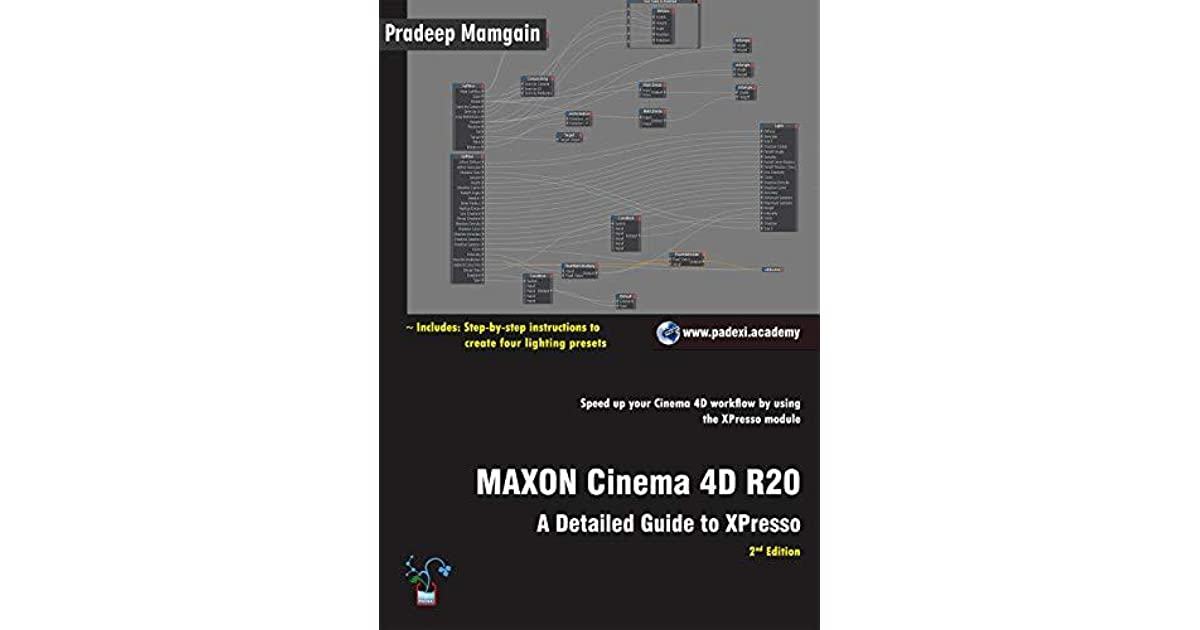 MAXON Cinema 4D R20: A Detailed Guide to XPresso by Pradeep