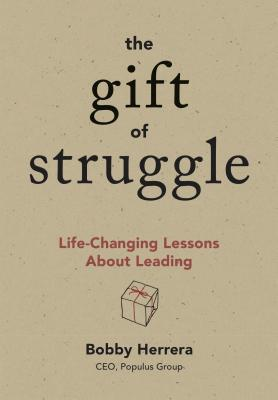 The Gift of Struggle: Life-Changing Lessons about Leading