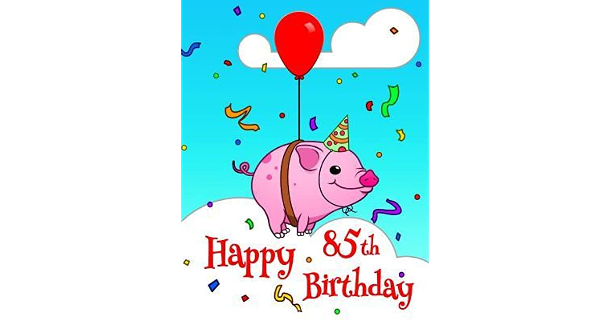 Happy 85th Birthday Better Than A Card Cute Piggy Designed Book With 105 Lined Pages That Can Be Used As Journal Or Notebook