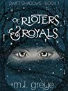 Of Rioters & Royals (Swift Shadows, # 1)
