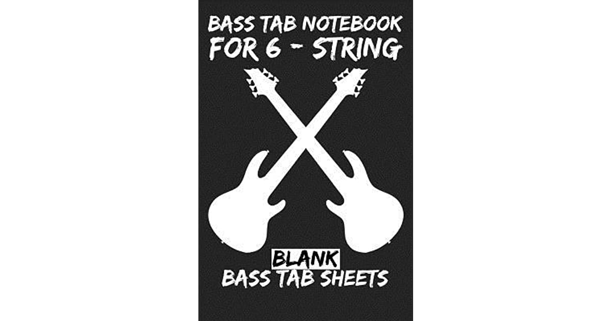 Bass Tab Notebook For 6 String Blank Bass Tab Sheets By T J Herman