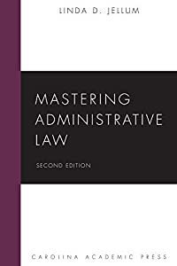 Mastering Administrative Law, Second Edition