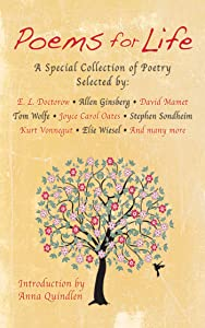 Poems for Life: A Special Collection of Poetry Selected By: E.L. Doctorow, Allen Ginsberg, David Mamet, Tom Wolfe, Joyce Carol Oates, Stephen Sondheim, Kurt Vonnegut, Elie Wiesel and Many More