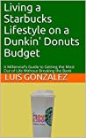 Living a Starbucks Lifestyle on a Dunkin' Donuts Budget by Luis González