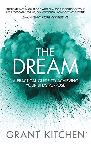 The Dream A Practical Guide to Achieving Your Life's Purpose