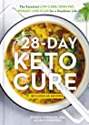 The 28-Day Keto Cure: The Essential High-Fat, Low-Carb Weight Loss Plan for a Healthier Life