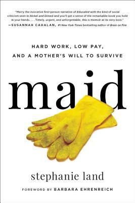 Maid: Hard Work, Low Pay, and a Mother's Will to Survive by