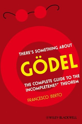 There's Something About Gödel: The Complete Guide to the Incompleteness Theorem