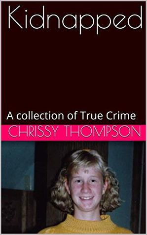 Kidnapped: A collection of True Crime