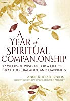 A Year of Spiritual Companionship: 52 Weeks of Wisdom for a Life of Gratitude, Balance and Happiness