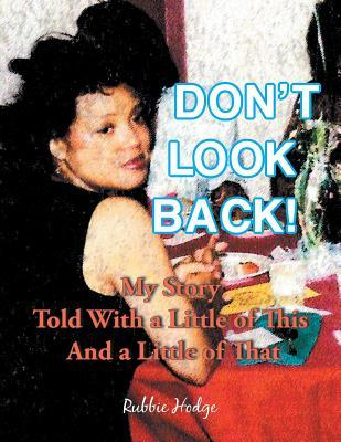 Don't Look Back!: My Story Told with a Little of This and a Little of That