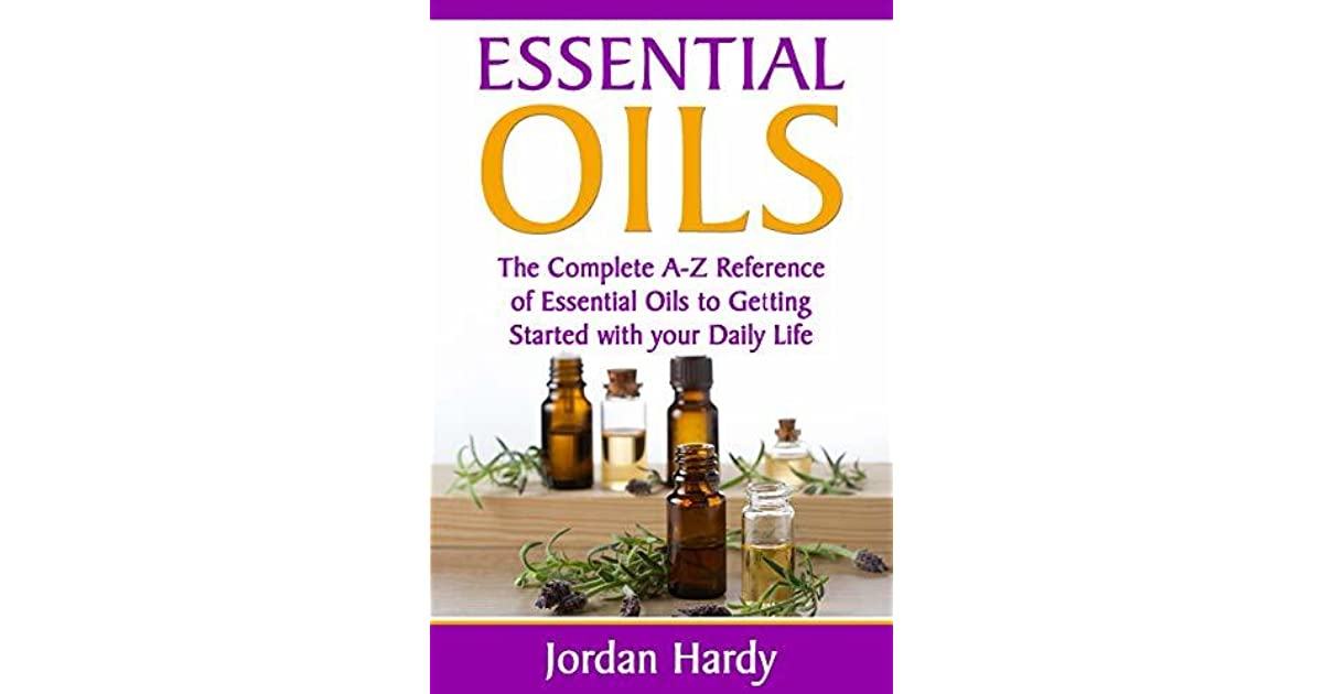 essential oils natural remedies the complete a z reference of essential oils for health and healing