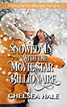Snowed In with the Movie Star Billionaire (Falling for You Billionaire #3)