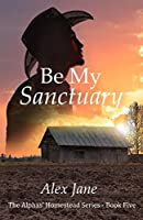 Be My Sanctuary (The Alphas' Homestead, #5)