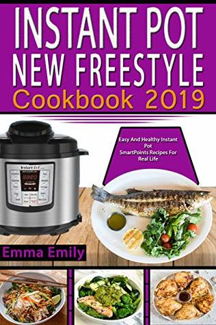 Instant Pot New Freestyle Cookbook 2019: Easy And Healthy Instant Pot SmartPoints Recipes For Real Life