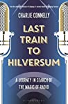 Last Train to Hilversum by Charlie Connelly