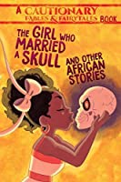 The Girl Who Married a Skull and Other African Stories (Cautionary Fables & Fairytales)