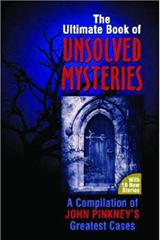 The Ultimate Book of Unsolved Mysteries by John Pinkney