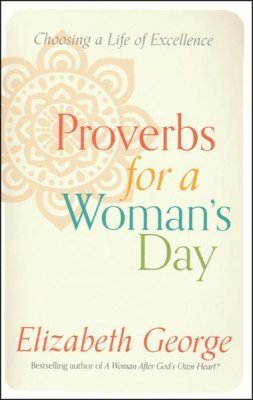 Proverbs for a Woman's Day by Elizabeth George
