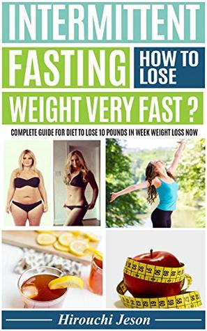 Intermittent Fasting How To Lose Weight Very Fast Complete Guide