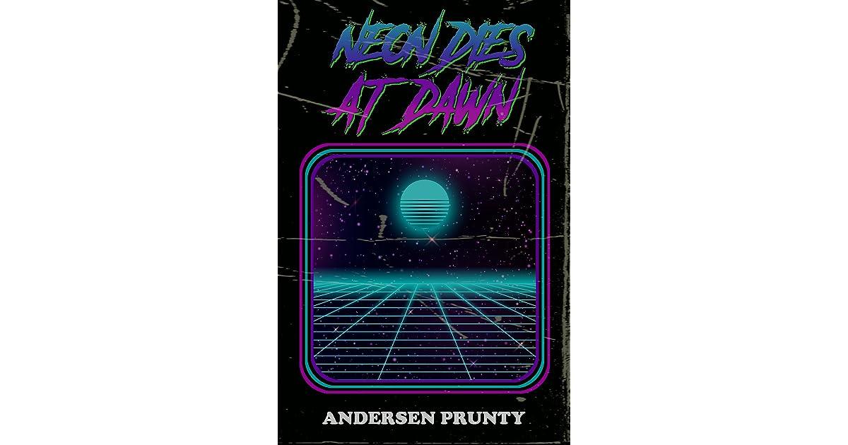 Ebook Neon Dies At Dawn By Andersen Prunty