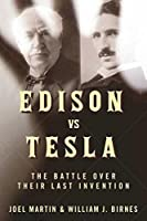 Edison vs. Tesla: The Battle over Their Last Invention