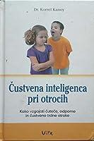 Čustvena inteligenca pri otrocih : kako vzgajati čuteče, odporne in čustveno trdne otroke