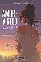 Amor y virtud bajo prejuicio (Amor y virtud, #1)