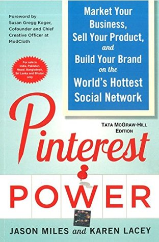 Pinterest Power Market Your Business Sell Your Product And Build Your Brand On The World S Hottest Social Network By Jason Miles